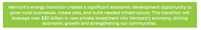 Vermont's energy transition creates a significant economic development opportunity to grow local businesses, create jobs, and build needed infrastructure. This transition will leverage over $30 billion in new private investment into Vermont's economy, driving economic growth and strengthening our communities.